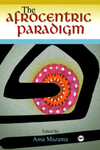 """THE AFROCENTRIC PARADIGM"" edited by AMA MAZAMA (Essay)"