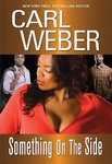 "BOOK, Novel:    ""SOMETHING ON THE SIDE""    by Carl Weber"