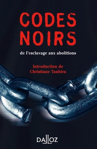 CODES NOIRS, DE L'ESCLAVAGE AUX ABOLITIONS de Colbert, avec Louis XIV. Introduction Taubira