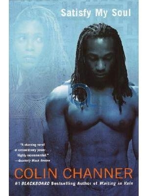 "BOOK, Novel: ""SATISFY MY SOUL""   a novel  by Colin Channer"