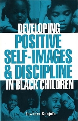 "Education: ""DEVELOPING POSITIVE SELF-IMAGES & DISCIPLINE IN BLACK CHILDREN"" by Dr JAWANZA KUNJUFU"