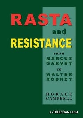 """RASTA AND RESISTANCE, From Marcus Garvey to Walter Rodney"" by Horace Campbell - (BOOK, Essay)"