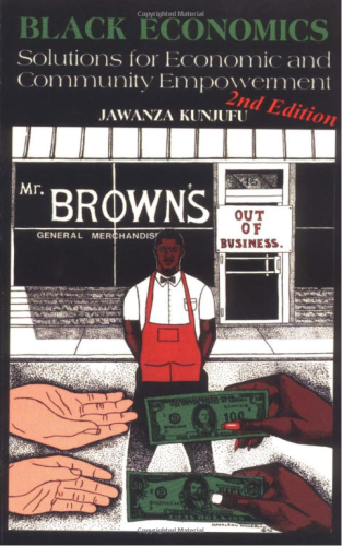 "Empowerment: ""BLACK ECONOMICS, Solutions for Economic and Community Empowerment"" by JAWANZA KUNJUFU"