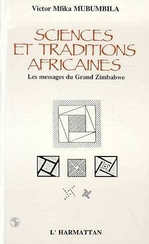 """SCIENCES ET TRADITIONS AFRICAINES, Les Messages du Grand Zimbabwe"" par Dr MUBUMBILA Mfika - (Livre)"