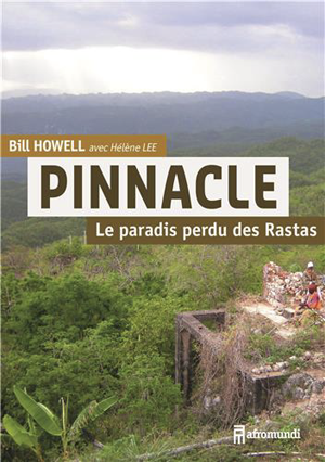 """PINNACLE, Le Paradis Perdu des Rastas"" par Bill Howell avec Hélène Lee"