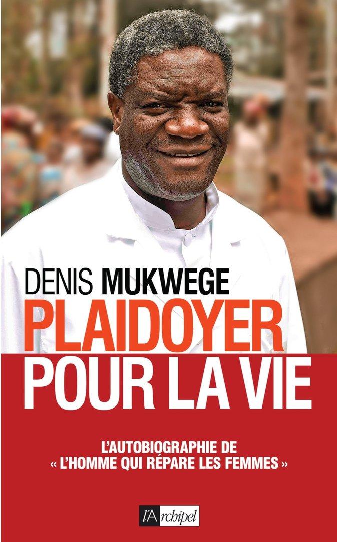 Plaidoyer Pour La Vie Par Docteur Denis Mukwege Prix Nobel De La Paix 2018