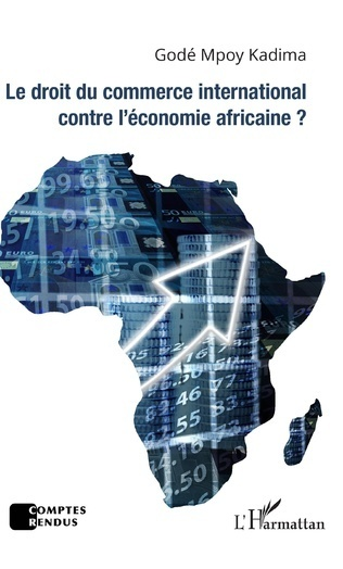 """LE DROIT DU COMMERCE INTERNATIONAL CONTRE L'ÉCONOMIE AFRICAINE ?"" par Mpoy KADIMA"