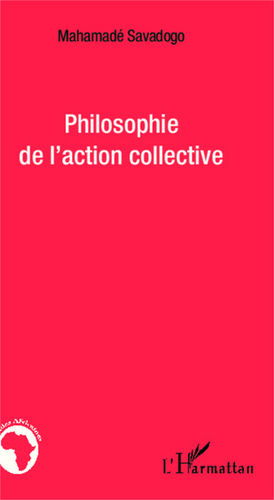 """PHILOSOPHIE DE L'ACTION COLLECTIVE"" par Mahamadé SAVADOGO"
