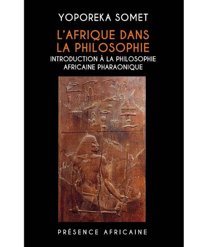 L'AFRIQUE DANS LA PHILOSOPHIE Introduction à la Philosophie Africaine Pharaonique par Yoporeka SOMET