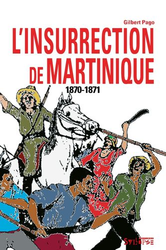 """1870-1871. INSURRECTION À LA MARTINIQUE"" par Gilbert Pago - (Livre, anticolonial)"