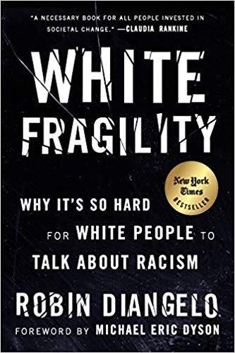 """WHITE FRAGILITY: Why It's So Hard for White People to Talk About Racism"" by Robin DiAngelo"