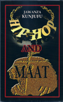 """HIP-HOP AND MAAT""  by JAWANZA KUNJUFU"